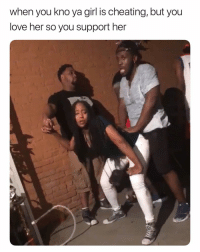 Cheating, Love, and Wtf: when you kno ya girl is cheating, but you  love her so you support her Nicccca Nooooooo. 🤦🏽♂️🤦🏽♂️🤦🏽♂️🤦🏽♂️ WtF