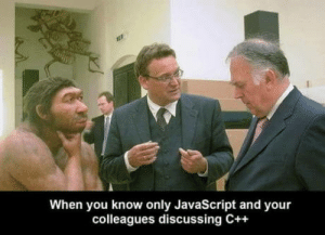 laughoutloud-club:  When You know only JavaScript and Your Colleagues Discussing C++: When you know only JavaScript and your  colleagues discussing C++ laughoutloud-club:  When You know only JavaScript and Your Colleagues Discussing C++