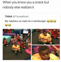 Life, Memes, and Mad: When you know you a snack but  nobody else realizes it  TIANA @TianaaWoah  My nephew so mad he a hamburger Lil man thinking about life 😂 • Follow @savagememesss for more posts daily