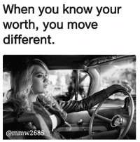 Go 👣👣 @mmw2685 now for all positive woman quotes!: When you know your  worth, you move  different.  @mmw2685 Go 👣👣 @mmw2685 now for all positive woman quotes!