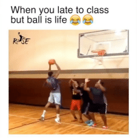 This is very true. Via: @rise_wear Tags: Hops NBA Dunk: When you late to class  but ball is life  ReSE This is very true. Via: @rise_wear Tags: Hops NBA Dunk