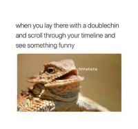 Funny, Memes, and 🤖: when you lay there with a doublechin  and scroll through your timeline and  see something funny  hhhehehe Laid up in my sweats and double chin on IG just judging people 😂 mmsip