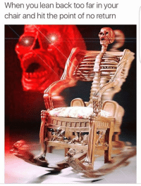 Lean, Memes, and Chair: When you lean back too far in your  chair and hit the point of no return