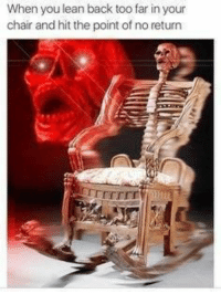 """Lean, Memes, and Http: When you lean back too far in your  chair and hit the point of no return  TrrrTrr <p>Point of no return via /r/memes <a href=""""http://ift.tt/2tLxIAf"""">http://ift.tt/2tLxIAf</a></p>"""