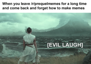 Help me Obi-wan Kenobi...: When you leave /r/prequelmemes for a long time  and come back and forget how to make memes  [EVIL LAUGH] Help me Obi-wan Kenobi...