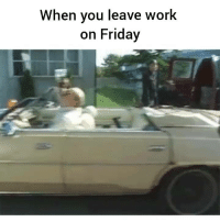 Work On Friday: When you leave work  on Friday