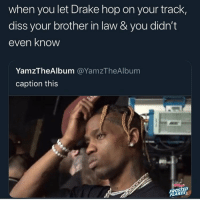 Ass, Diss, and Drake: when you let Drake hop on your track,  diss your brother in law & you didn't  even know  YamzTheAlbum @YamzTheAlbum  caption this  FROSTED  FLAKES Ole pickle chin lookin ass