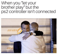 """Connected, Ps2, and Brother: When you """"let your  brother play"""" but the  ps2 controller isn't connected"""