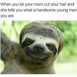 Hair, Mom, and Man: When you let your mom cut your hair and  she tells you what a handsome young man  you are