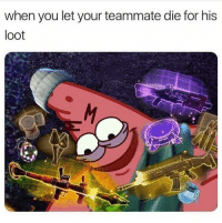 Sorry, Dank Memes, and You: when you let your teammate die for his  loot Sorry bro