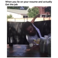 🤦🏾♂️😂 👉🏽(via: @eatingbootytakingnames): When you lie on your resume and actually  Get the job 🤦🏾♂️😂 👉🏽(via: @eatingbootytakingnames)