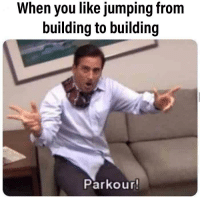 Meme, Mobile, and Parkour: When you like jumping from  building to building  Parkour