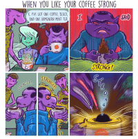 WHEN YOU LIKE YOUR COFFEE STRONG  K. I'VE GOT ONE COFFEE BLACK.  SAID  AND ONE ARMENIAN MINT TEA  STRONG! NOT STRONG ENOUGH (From Will Varner: https://www.facebook.com/willvarnerartpage/)