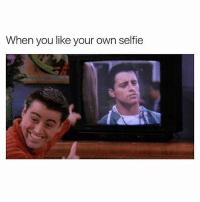 Funny, Selfie, and Own: When you like your own selfie @ladbible posts make me actually laugh out loud