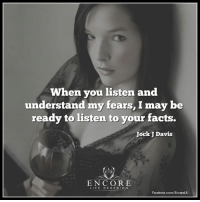 <3: When you listen and  understand my fears, I be  may ready to listen to your facts  Jock J Davis  EXR  ENCORE  LIFE  REDESIGN  Facebook.ccom/EncoreLR <3
