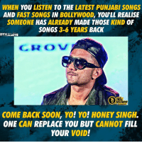 Come back soon!  #Dynamite  Subscribe Troll Bollywood (YT): WHEN YOU LISTEN TO THE LATEST PUNJABI SONGS  AND FAST SONGS IN BOLLYWO0D, YOULL REALISE  SOMEONE HAS ALREADY MADE THOSE KIND OF  SONGS 3-6 YEARS BACK  DYNAMITE  CROV  ROLL  BOLLYWOOD  COME BACK SOON, YO! YO! HONEY SINGH.  ONE CAN REPLACE YOU BUT CANNOT FILL  YOUR VOID! Come back soon!  #Dynamite  Subscribe Troll Bollywood (YT)