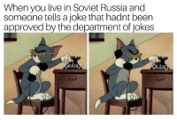 In Soviet Russia Jokes: When you live in Soviet Russia and  someone tells a joke that hadnt been  approved by the department of jokes  ulag  Gula