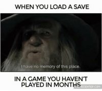 We've all been there...: WHEN YOU LOAD A SAVE  I have no memory of this place.  IN A GAME YOU HAVENT  PLAYED IN MONTHS  ECENTER.COM We've all been there...