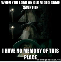 I remember I decided to play DR3 and I loaded the game and I'm like wth where am I I have no recollection of this place ! -STaRRxLiGHT: WHEN YOU LOAD AN OLD VIDEO GAME  SAVE FILE  I HAVE NO MEMORY OF THIS  PLACE  memegenerator.net I remember I decided to play DR3 and I loaded the game and I'm like wth where am I I have no recollection of this place ! -STaRRxLiGHT