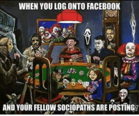 WHEN YOU LOG ONTO FACEBOOK  AND YOUR FELLOW SOCIOPATHS ARE POSTINGy Harley 😈