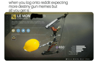 """Destiny, Life, and Memes: when you log onto reddit expecting  more destiny gun memes but  all you get is  LE MON  COMBAT BOW  """"Wings flutter. Beauty distracts. Poison injects. The butterfly's curse  extends to your enemies. A short life, shortened further by your hand.""""  -Ada-1  WEAPON PERKS  WEAPON MODS  Impact  Accuracy  Stability  ATTACK  Reload Speed  Draw Time 760  Inventory Size 65  D Show Lore φ Hide Menu  Lock e Dismiss"""
