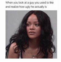 Memes, Ugly, and 🤖: When you look at a guy you used to like  and realize how ugly he actually is Annnd to think he touched my cock socket 😒😞😫😷
