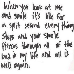 https://iglovequotes.net/: When you look at me  and smile it's hike for  a split second every thing  Stops and your smile  Pierces through all of the  bad in y life and all is  well again. https://iglovequotes.net/