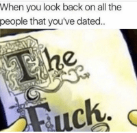 SpongeBob, All The, and Back: When you look back on all the  people that you've dated  uck