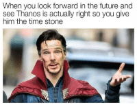 Funny, Future, and Time: When you look forward in the future and  see Thanos is actually right so you give  him the time stone