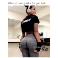 Butt, Gym, and Memes: When you look good at the gym  OD Girl if you don't get ya pants out ya butt and go work out 😂 @savagememesss
