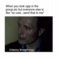 """Dank, Ugly, and 🤖: When you look ugly in the  group pic but everyone else is  like """"so cute...send that to me""""  (Heavy Breathing) 😑😑😑"""