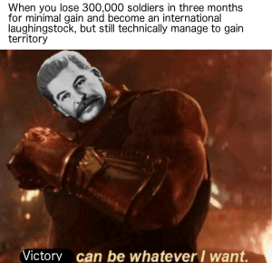 technically successful!: When you lose 300,000 soldiers in three months  for minimal gain and become an international  laughingstock, but still technically manage to gain  territory  Victory can be whatever I want. technically successful!