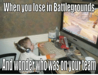 Why you lose in Battlegrounds: When you lose in Battlegrounds Why you lose in Battlegrounds