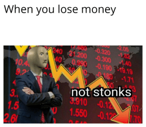 This is high IQ: When you lose money  2.05  320.320 -182  24021200 -0.300 40  40  0890-0.190 19.19  180-1.71  10.40  9,20  53  not stonks  3:910 -0.12  107  3.  1.5  26  1.550 -0.122  70 This is high IQ