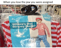 "Dank, Meme, and Http: When you lose the jew you were assigned  L3  BOY'S  COSTUME  Where's the  Stripey Dud  Incluu  Piastic bags can be dangerous  avd danger of euttocation  keep inis bag away  babies  and childre  liticrange <p>Aushwistic Screeching (by liticrange ) via /r/dank_meme <a href=""http://ift.tt/2rqwp64"">http://ift.tt/2rqwp64</a></p>"