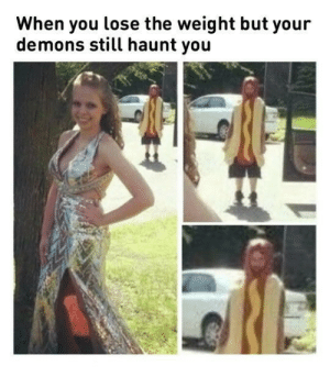 Demons, Hunger, and You: When you lose the weight but your  demons still haunt you Hunger strikes