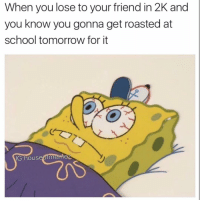Memes, 🤖, and Lots: When you lose to your friend in 2K and  you know you gonna get roasted at  school tomorrow for it  IG house memeA Sadly this happens a lot😞
