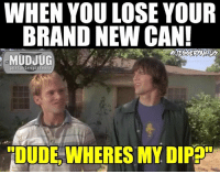 Dude, where's my dip???🤔: WHEN YOU LOSE YOUR  BRAND NEW CAN!  MUDJUG  portable spittoons  TIDUDE WHERES MY DIPEOS Dude, where's my dip???🤔