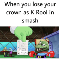 K: When you lose your  crown as K Rool in  smash  0  I Stole  our  Crown  signed,  Donkey Kong