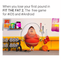 Android, Funny, and Ios: When you lose your first pound in  FIT THE FAT 2, The free game  for #iOS and #Android  KEEP  RUNNI  THE Lmao love this game (link in bio) ad