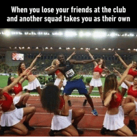 Club, Dank, and Friends: When you lose your friends at the club  and another squad takes you as their own You are squadopted.
