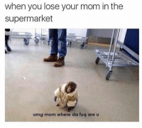 Funny, Omg, and Mom: when you lose your mom in the  supermarket  omg mom where da fug are u Momma 😰