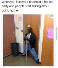 Memes, Phone, and Home: When you lose your phone at a house  party and people start talking about  going home You shall not pass!