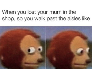 Dad, Lost, and Dank Memes: When you lost your mum in the  shop, so you walk past the aisles like I remember when my dad said he was going to the store. Line must be long!