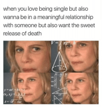 The Sweet Release Of Death: when you love being single but also  wanna be in a meaningful relationship  with someone but also want the sweet  release of death  2  COS  2  tan  2x  3  2a