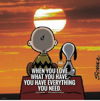 Instagram, Love, and Memes: WHEN YOU LOVE  WHAT YOU HAVE  YOU HAVE EVERYTHING  YOU NEED  Instagram- House0FLeaders Your mantra is thank you. Just keep saying thank you. Don't explain. Don't complain. Just say thank you. Say thank you to existence. - mooji . via @house.of.leaders 😊 . thankful loveandlight awakespiritual