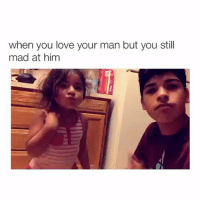 Love, Memes, and Mad: when you love your man but you still  mad at him
