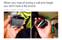 flip phone: When you mad af during a call and forget  you dont have a flip phone  Reply t Retweet ★ Favorite  More