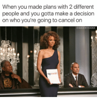 Memes, 🤖, and Make A: When you made plans with 2 different  people and you gotta make a decision  on who you're going to cancel on  @SUCKMYKICKS 🤔🤔😆😂😂