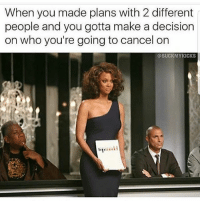 Latinos, Memes, and Mexican: When you made plans with 2 different  people and you gotta make a decision  on who you're going to cancel on  @SUCKMYKICKS Lmaoo 😂😂😂😂😂😂 🔥 Follow Us 👉 @latinoswithattitude 🔥 latinosbelike latinasbelike latinoproblems mexicansbelike mexican mexicanproblems hispanicsbelike hispanic hispanicproblems latina latinas latino latinos hispanicsbelike Picture by - @suckmykicks